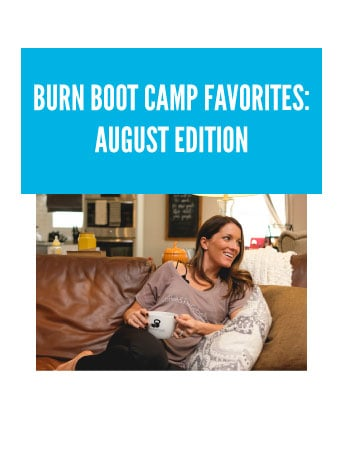 BURN BOOT CAMP FAVORITES:  AUGUST EDITION